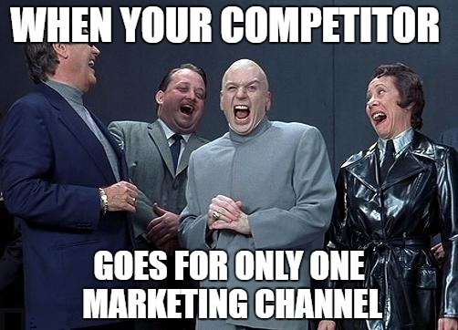 Your Competitor Goes For One Marketing Channel